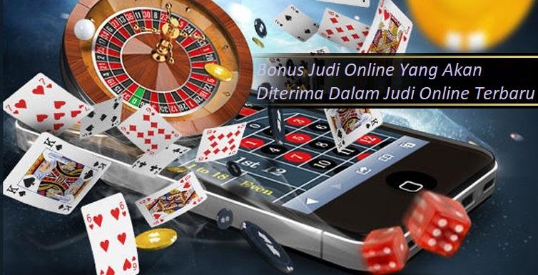 Bonus Judi Online Yang Akan Diterima Dalam Judi Online Terbaru